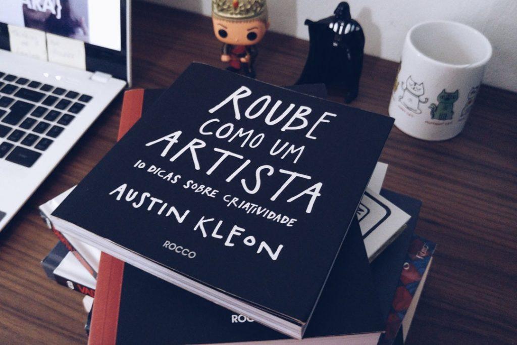 """Artigo 07 – Você não precisa ter um dom especial para ser criativo, lições do bestseller """"roube como um artista"""", de Austin Kleon"""