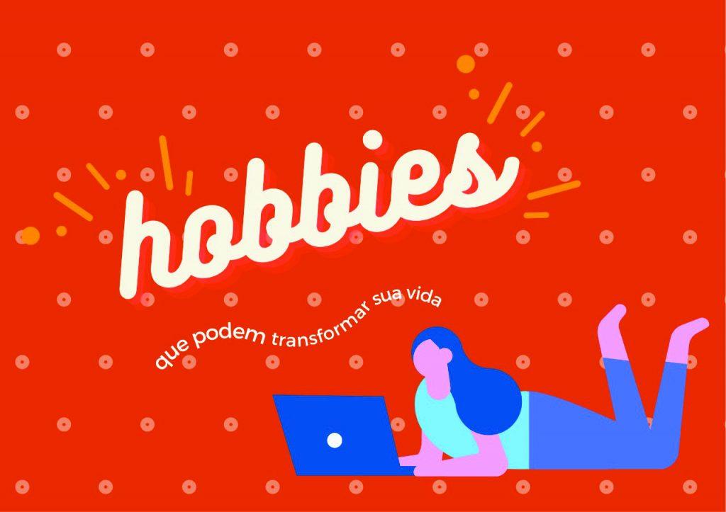 Descubra como esses 03 hobbies vão transformar sua vida